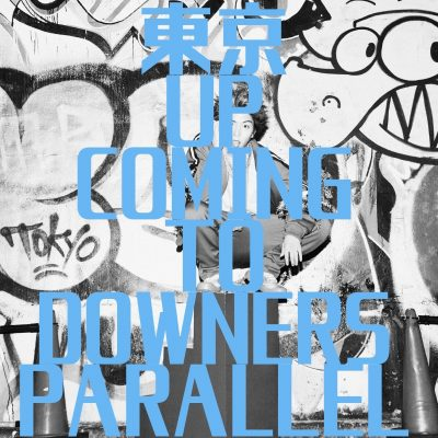 東京 UP COMING TO DOWNERS PARALLEL 10